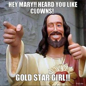 hey-mary-heard-you-like-clowns-gold-star-girl
